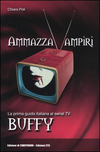 Ammazzavampiri - La prima guida italiana al serial TV Buffy