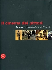 Cinema dei pittori (Il) - Le arti e il cinema italiano 1940-1980