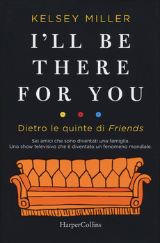 I'll be there for you - Dietro le quinte di Friends