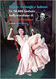 Piovre, vichinghi e ladroni - Le 20.000 fantasie hollywoodiane di Richard Fleischer