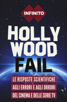 Hollywood fail - Le risposte scientifiche agli errori e agli orrori del cinema e delle serie tv
