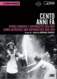 Cento anni fa - Attrici comiche e suffragette 1910-1914 / Comic actresses and suffagettes 1910-1914 (libro + dvd)
